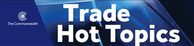 Commonwealth Trade Hot Topics